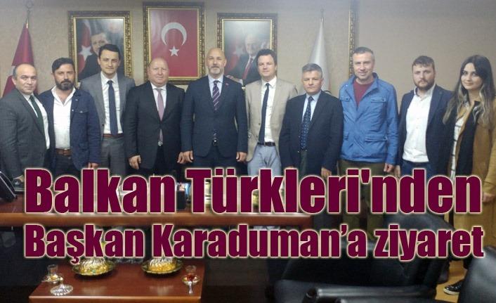 Balkan Türkleri'nden Başkan Karaduman'a ziyaret