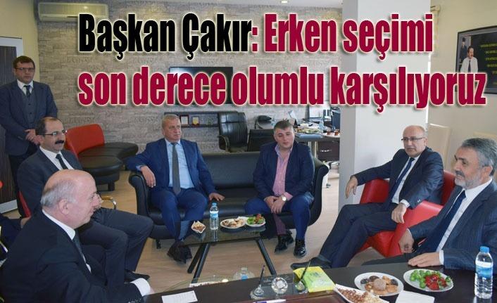Başkan Çakır: Erken seçimi son derece olumlu karşılıyoruz