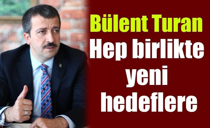 Bülent Turan: Hep birlikte yeni hedeflere