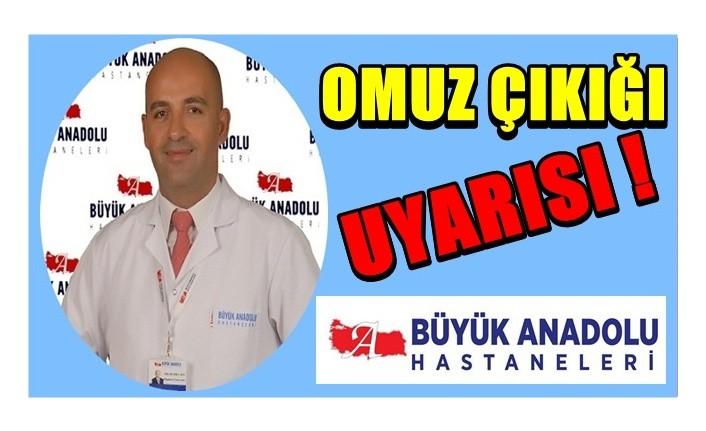 Büyük Anadolu Hastaneleri'nden omuz çıkığı uyarısı