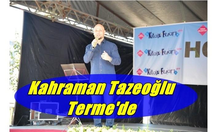 Kahraman Tazeoğlu, Terme'de sevenleri ile buluştu