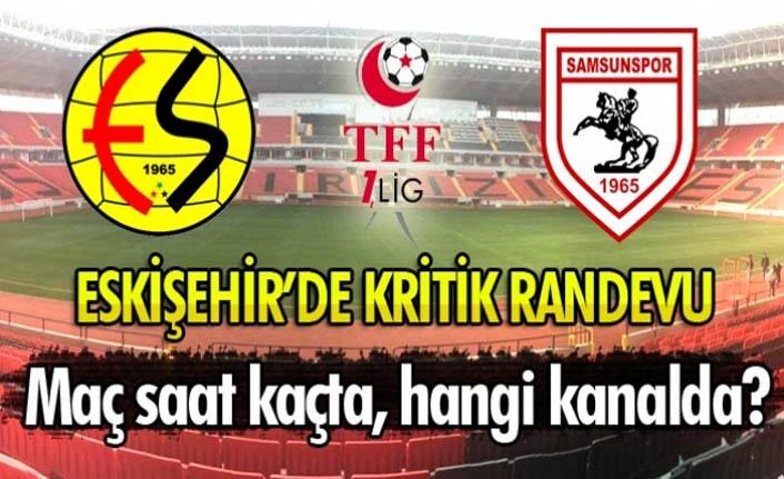 Samsunspor Eskişehir maçı ne zaman, saat kaçta!