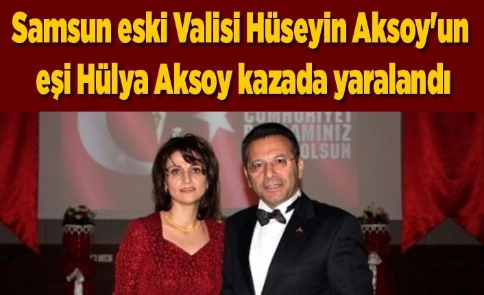 Vali Hüseyin Aksoy'un eşi Hülya Aksoy kazada yaralandı