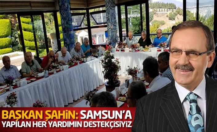 Başkan Şahin: Samsun'a Yapılan Her Yatırımın Destekçisiyiz