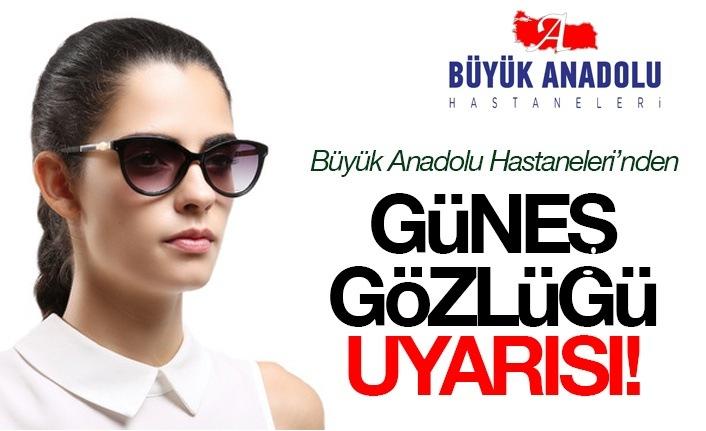 Büyük Anadolu Hastaneleri'nden güneş gözlüğü uyarısı