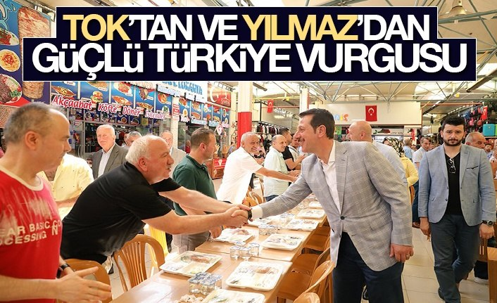 Tok ve Yılmaz'dan Güçlü Türkiye Vurgusu