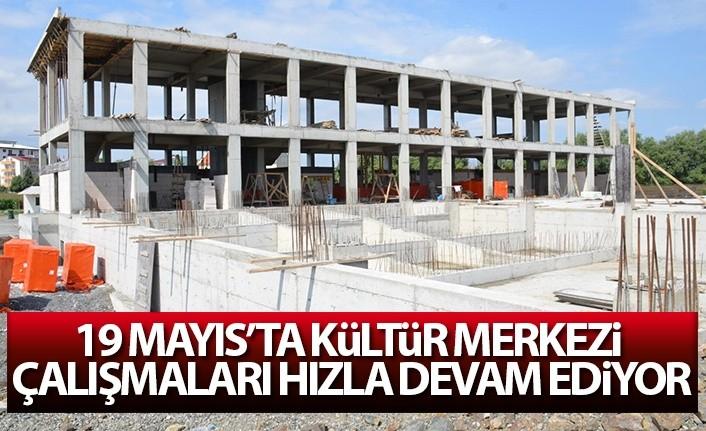 19 Mayıs'ta Kültür Merkezi Çalışmaları Hızla Devam Ediyor