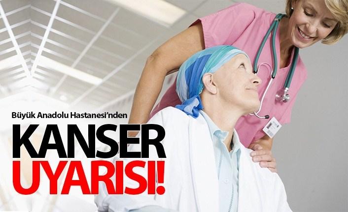 Büyük Anadolu Hastaneleri'nden kanser uyarısı