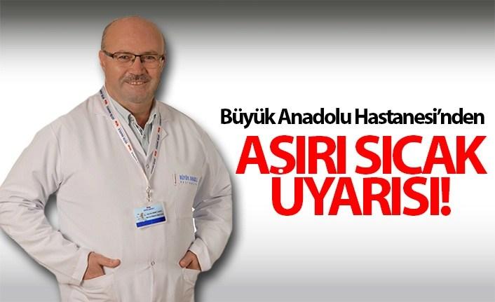 Büyük Anadolu Hastanesi'nden aşırı sıcak uyarısı!