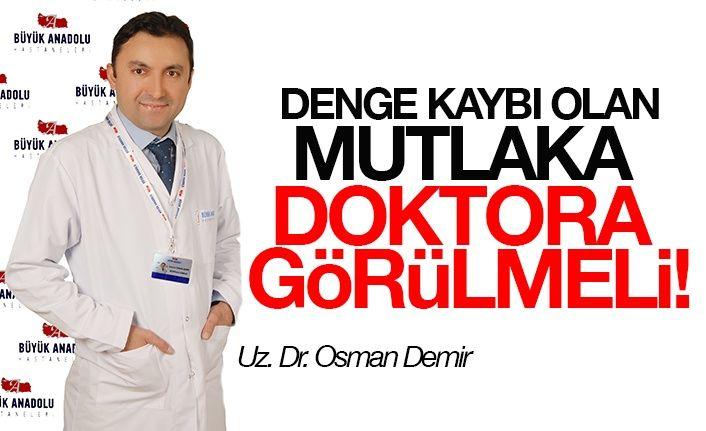 Denge kaybı olan mutlaka doktora görülmeli!
