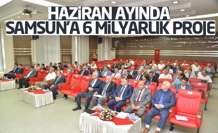 Haziran ayında Samsun'a 6 milyarlık proje