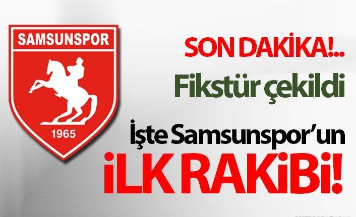 İşte Samsunspor'un ilk rakibi!