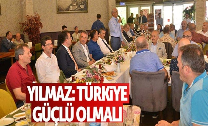 Milletvekili Yılmaz: Türkiye güçlü olmalı