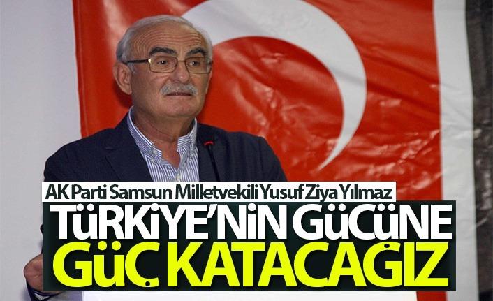Milletvekili Yılmaz: Türkiye'nin gücüne güç katacağız