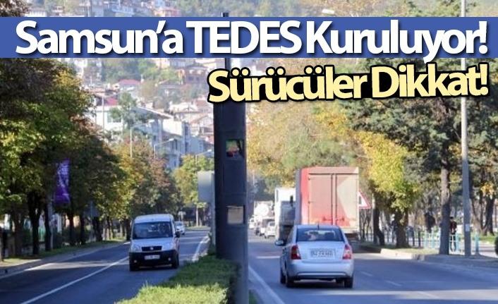Samsun'a TEDES kuruluyor! Sürücüler Dikkat