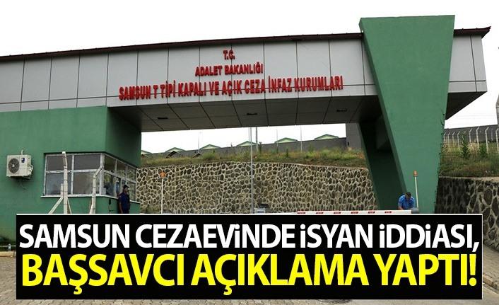 Samsun cezaevinde isyan iddiası, Başsavcı açıklama yaptı!