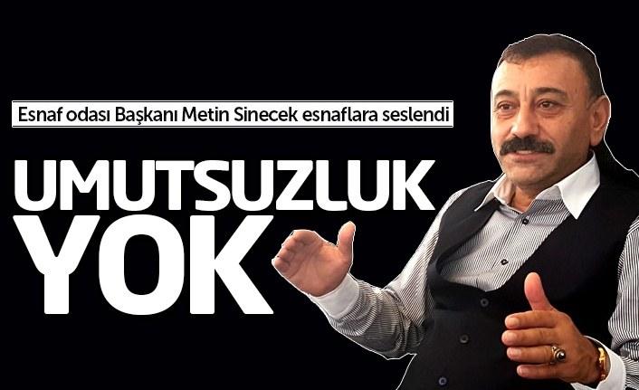 Samsun'da Esnaf Odası Başkanı Metin Sinecek'ten Esnaflara 'Umutsuzluk Yok' Mesajı