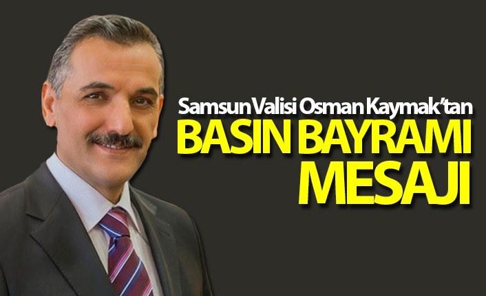 Samsun Valisi Osman Kaymak'tan Basın Bayramı Mesajı