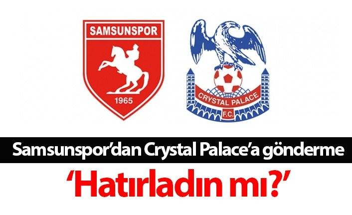 Samsunspor'dan Crystal Palace'a gönderme: 'Hatırladın mı?'