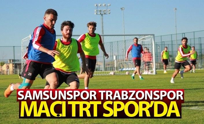 Samsunspor Trabzonspor hazırlık maçı TRT Spor'da