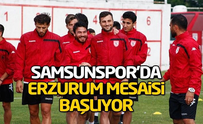 Samsunspor'da Erzurum mesaisi başlıyor