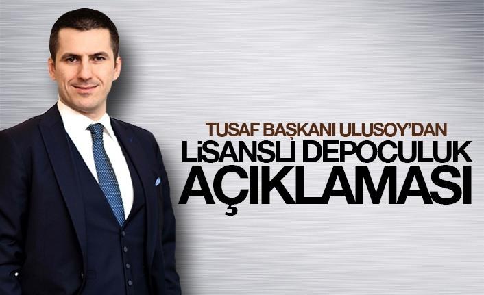 TUSAF Başkanı Ulusoy'dan lisanslı depoculuk açıklaması