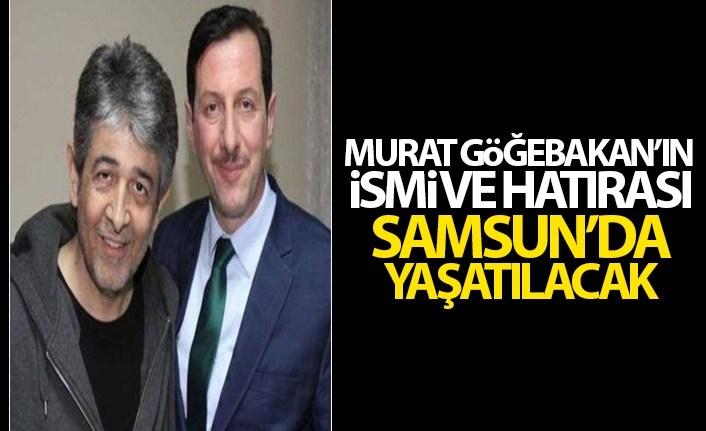 Murat Göğebakan'ın ismi ve hatırası yaşatılacak