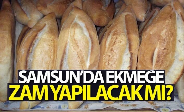 Samsun'da ekmeğe zam yapılacak mı?