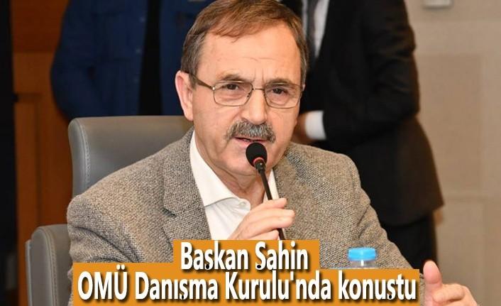 Başkan Şahin, OMÜ Danışma Kurulu'nda konuştu