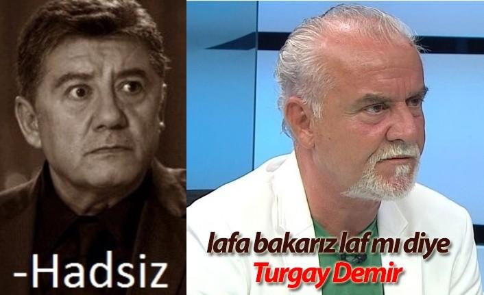 'Haddini Bil Turgay Demir!'
