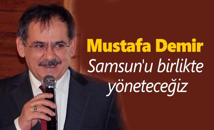 Mustafa Demir: Samsun'u birlikte yöneteceğiz