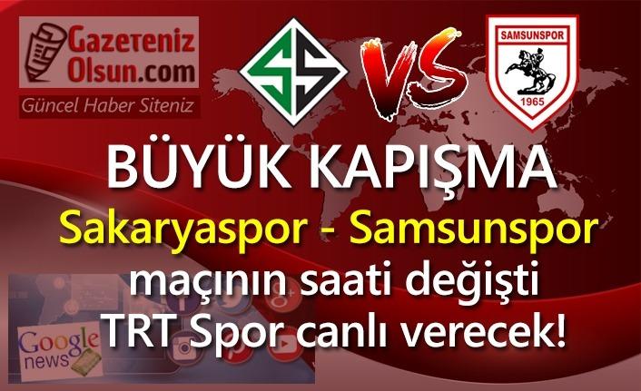 Sakaryaspor Samsunspor maçının saati değişti TRT Spor canlı verecek!
