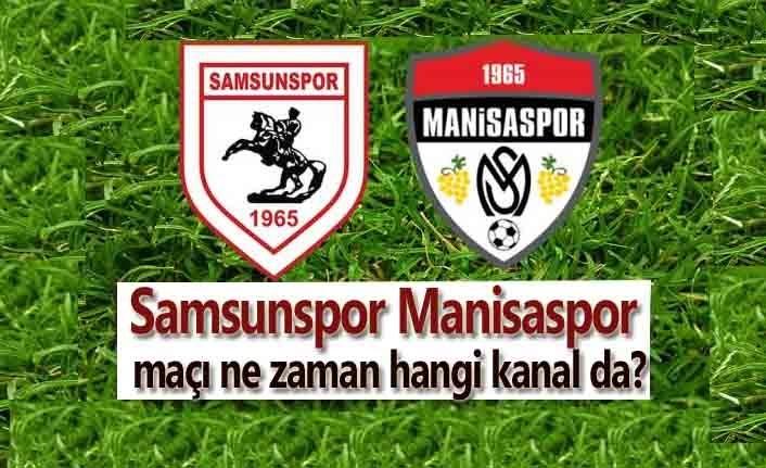 Samsunspor Manisaspor maçı ne zaman hangi kanal da?
