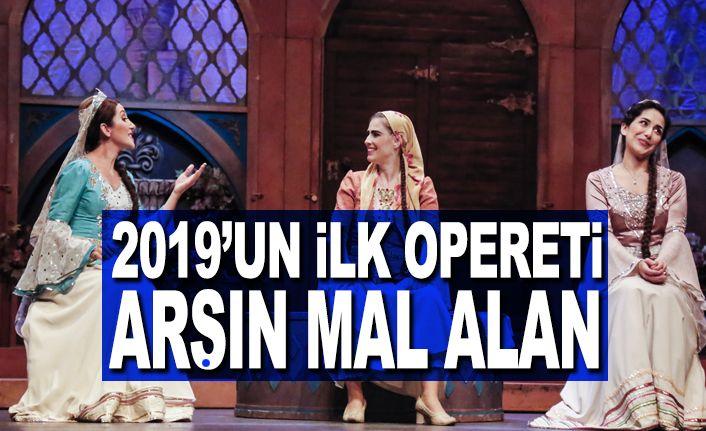 2019'un ilk Opereti Arşın Mal Alan