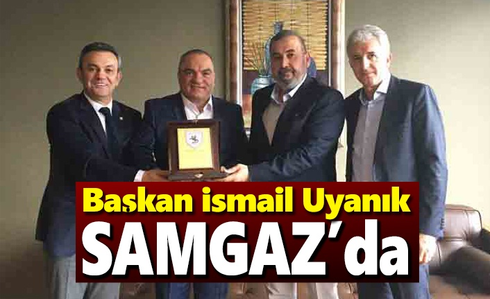Başkan İsmail Uyanık Samgaz'ı ziyaret etti