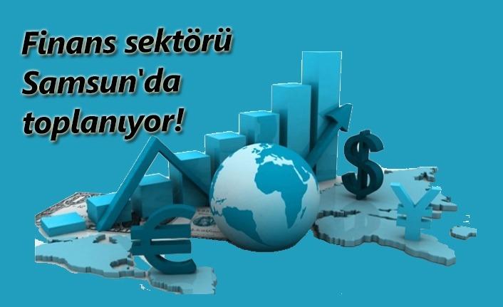 Finans sektörü Samsun'da toplanıyor!
