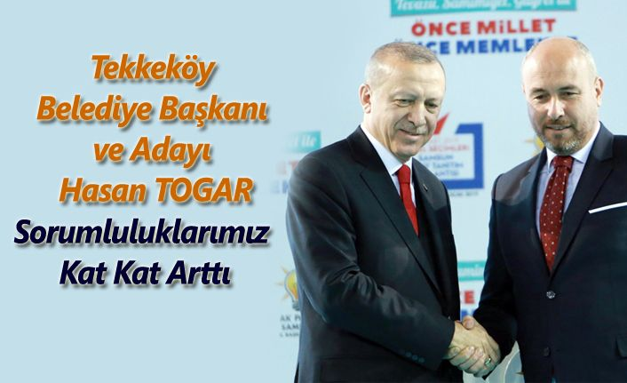 Hasan Togar: Cumhur İttifakı ile Tekkeköy'de fark yaratacağız