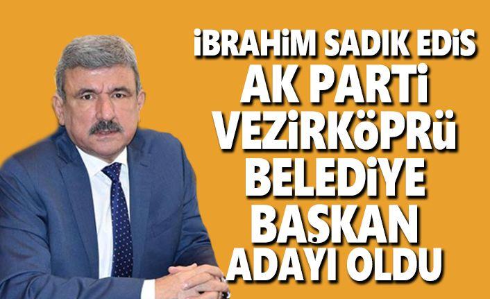 İbrahim Sadık Edis Vezirköprü Belediye Başkan Adayı oldu