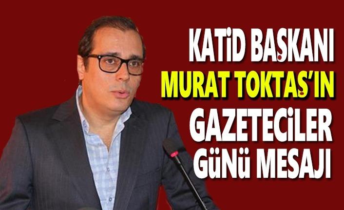 Katid Başkanı Toktaş Gazeteciler Günü Mesajı Yayımladı