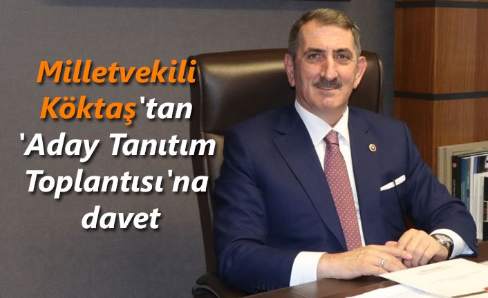 Milletvekili Köktaş'tan 'Aday Tanıtım Toplantısı'na davet