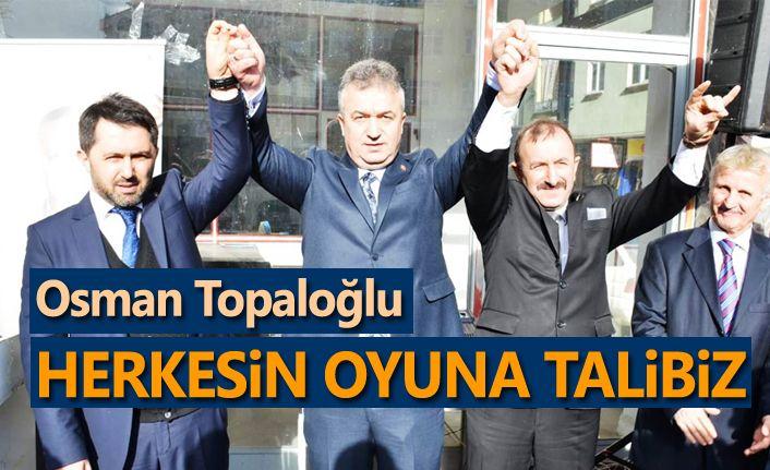 Osman Topaloğlu: Herkesin Oyuna talibim