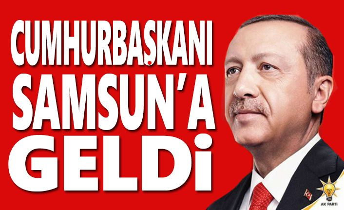 Recep Tayyip Erdoğan Samsun'a Geldi
