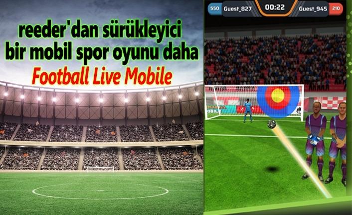 reeder'dan sürükleyici bir mobil spor oyunu daha: Football Live Mobile