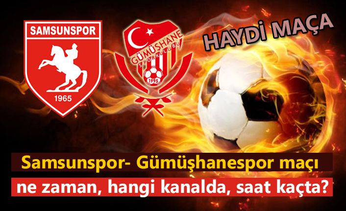 Samsunspor Gümüşhanespor maçı saat kaçta, hangi kanalda?