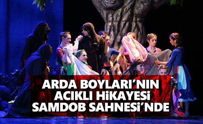 Arda Boyları'nın Acıklı Hikâyesi Samdob sahnesinde
