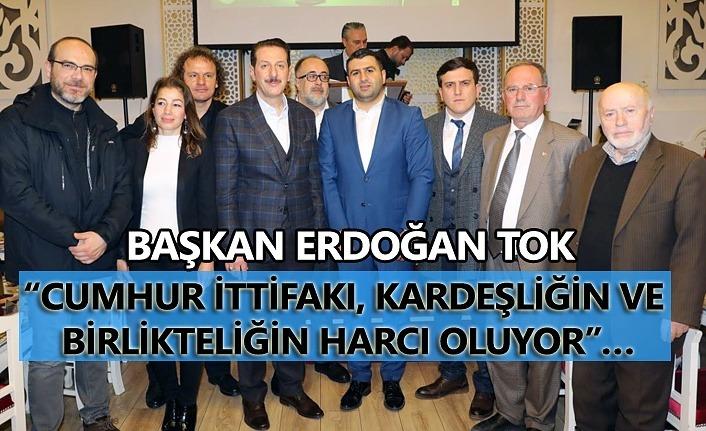 Başkan Erdoğan Tok; kardeşliğimizi bozmaya çalışanlara fırsat vermeyin