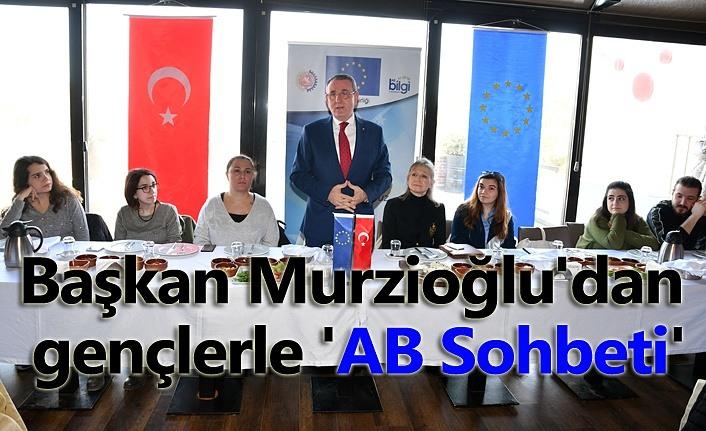 Başkan Murzioğlu'dan gençlerle 'AB Sohbeti'