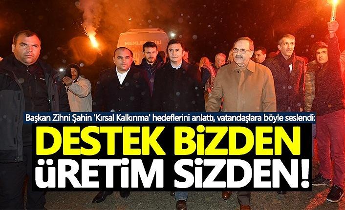 Başkan Zihni Şahin: Destek Bizden, Üretim Sizden!