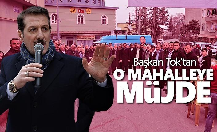 Erdoğan Tok'tan o mahalleye müjde