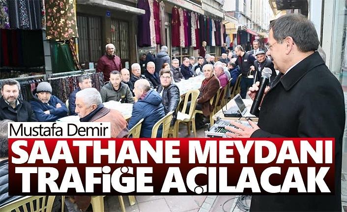 Mustafa Demir; Saathane Meydanı Trafiğe Açılacak